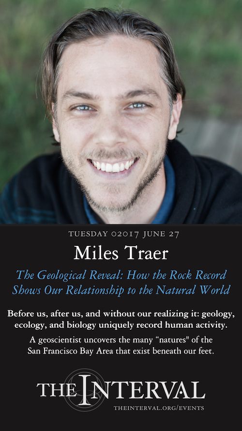 "June 27, 02017: Miles Traer at The Interval "" The Geological Reveal: How the Rock Record Shows Our Relationship to the Natural World"""